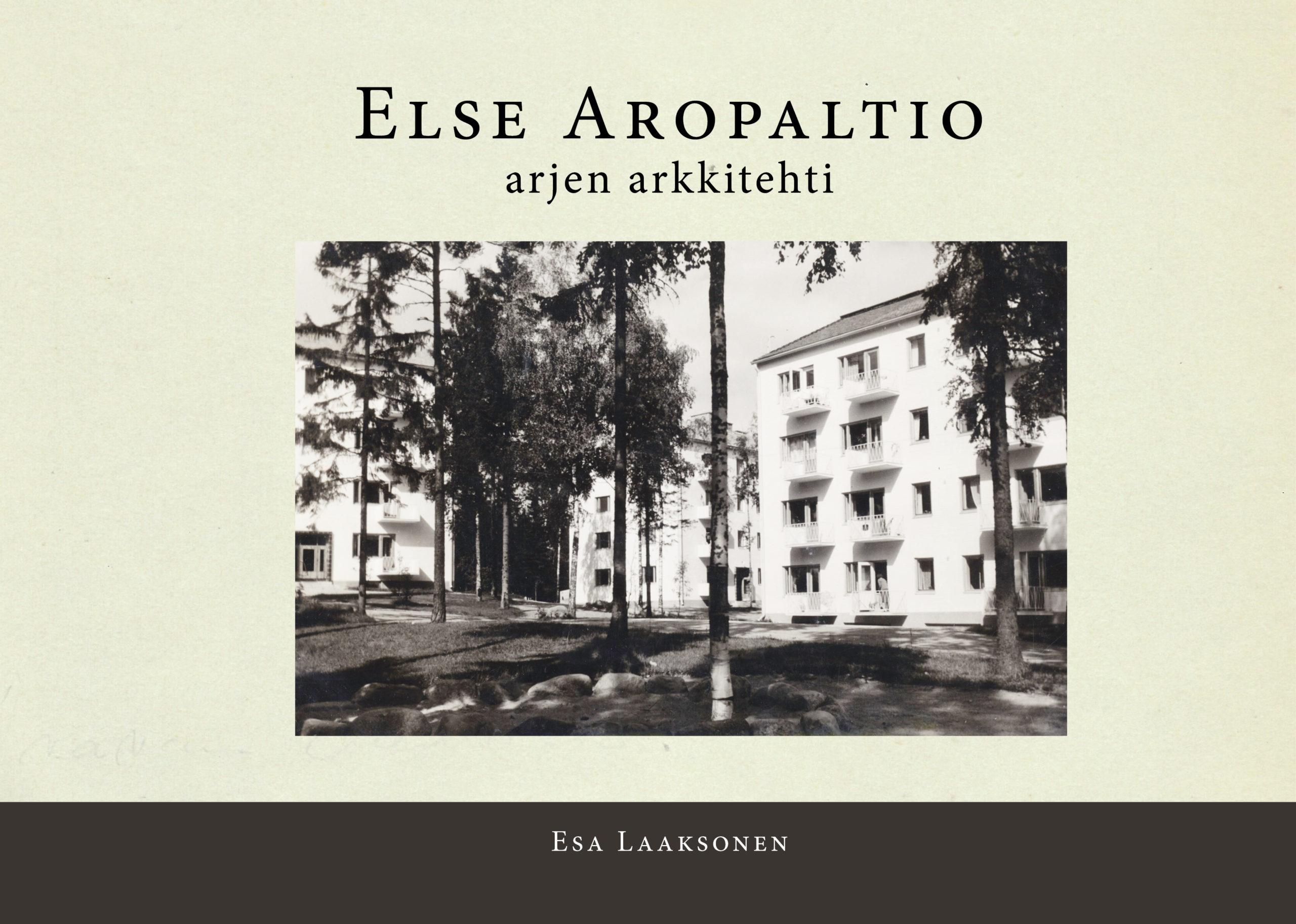 Esa Laaksonen: Else Aropaltio – arjen arkkitehti -kirjan kansikuva